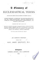 A Glossary of Ecclesiastical Terms ... By various writers, edited by O. Shipley