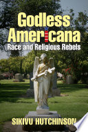 Godless Americana  Race and Religious Rebels