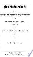 Handw  rterbuch f  r den historischen und doctrinellen Religionsunterricht     bearbeitet von einem Lehrer Vereine und herausgegeben von L  C  Schmerbach