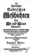 Die fürnehmsten biblischen Geschichten des alt und neuen Testaments beschrieben ... außgelegt und erläuteret