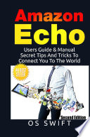 Amazon Echo Users Guide Manual To Amazon Echo Secret Tips And Tricks To Connect You To The World