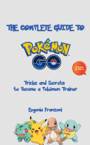 The Complete Guide to Pok  mon GO  Tricks and Secrets to Become a Pok  mon Trainer