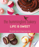 The Hummingbird Bakery Life is Sweet  100 original recipes for happy home baking