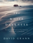 The White Darkness : of shackleton. henry worsley was a...