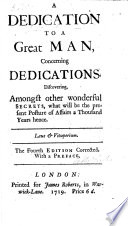 A Dedication to a Great Man  concerning Dedications  Discovering  amongst other wonderful secrets  what will be the present posture of affairs a thousand years hence  By Thomas Gordon of Kirkcudbright