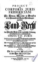Project des corporis juris Fridericiani das ist Sr  K  nigl  Majest  t in Preussen in der Vernunft und Landes Verfassungen gegr  ndete Land Recht