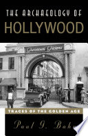 The Archaeology Of Hollywood : with noted archaeologist and old hollywood buff,...