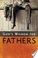 God s Wisdom for Fathers