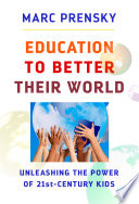 Education to Better Their World Marc Prensky Presents A Compelling Alternative To