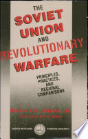 The Soviet Union and Revolutionary Warfare  Principles  Practices  and Regional Comparisons Book PDF