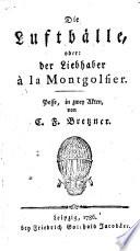 Die Luftb  lle  oder der Liebhaber    la Montgolfier  Posse in zwey Akten