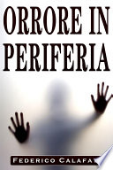 Orrore in Periferia versione aggiornata  Ebook thriller  libri horror  ebook horror thriller  libri suspense romance thriller  romance horror