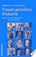 Frauen gestalten Diakonie: Von der biblischen Zeit bis zum Pietismus