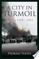 A City in Turmoil     Dublin 1919   1921