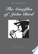 The Casefiles of John Bird