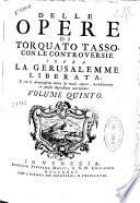 Delle opere di Torquato Tasso con le controversie sopra la Gerusalemme liberata ... volume quinto