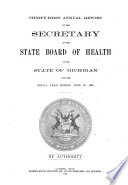Annual Report of the Secretary of the State Board of Health of the State of Michigan  for the Fiscal Year Ending