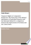 Taxpayers Rights in Comparative Perspective  The Protection of Tax Related Information of Individual Taxpayers and the Rationale Behind It  A comparison between the legal systems of Germany and the United States