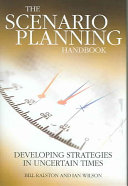 The Scenario-planning Handbook: A Practitioner's Guide to Developing and Using Scenarios to Direct Strategy in Today's Uncertain Times