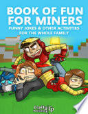 Book Of Fun For Miners Funny Jokes Other Activities For The Whole Family An Unofficial Minecraft Book