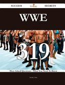 Wwe 319 Success Secrets   319 Most Asked Questions on Wwe   What You Need to Know