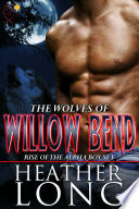 Rise of the Alpha Wolves of Willow Bend Books 1-3