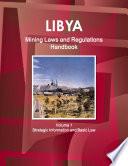 Libya Mining Laws and Regulations Handbook Volume 1 Strategic Information and Basic Law