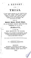 A Report of the Trial of Pedro Gibert      et Al    Before the United States Circuit Court  on an Indictment Charging Them with the Commission of an Act of Piracy  on Board the Brig Mexican  of Salem