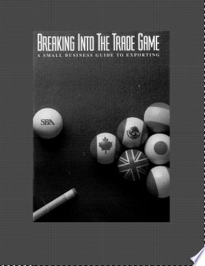 Breaking into the Trade Game: A Small Business Guide to Exporting PDF DOwnload