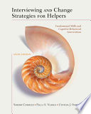 Interviewing and Change Strategies for Helpers  Fundamental Skills and Cognitive Behavioral Interventions  6th