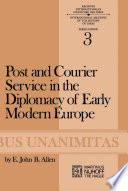 Post and Courier Service in the Diplomacy of Early Modern Europe