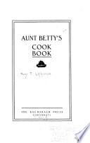 Aunt Betty s Cook Book Book PDF