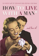 How to Live with a Man-- and Love It!
