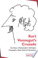 Kurt Vonnegut s Crusade  or  How a Postmodern Harlequin Preached a New Kind of Humanism