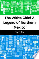 The White Chief  A Legend of Northern Mexico