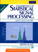 Fundamentals Of Statistical Processing  Volume 2  Detection Theory