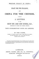 British policy in China  Italy for the Italians  and China for the Chinese  A letter  with notes and appendix