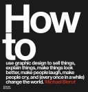 Book How to use graphic design to sell things  explain things  make things look better  make people laugh  make people cry  and  every once in a while  change the world