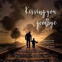 Kissing You Goodbye