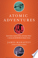 Atomic Adventures Secret Islands Forgotten N Rays And Isotopic Murder A Journey Into The Wild World Of Nuclear Science book