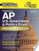 Cracking the AP U S  Government   Politics Exam 2016  Premium Edition