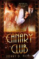 Canary Club by Sherry D. Ficklin