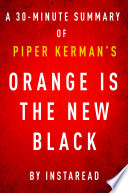 Orange Is The New Black By Piper Kerman A 30 Minute Instaread Summary