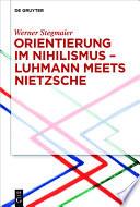 Orientierung im Nihilismus – Luhmann meets Nietzsche
