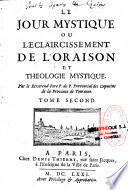 Le jour mystique ou l   claircissement de l oraison et th  ologie mystique