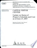 Capitol Visitor Center  Update on Status of Project   s Schedule and Cost as of June 27  2007