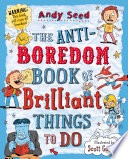 The Anti boredom Book of Brilliant Things To Do