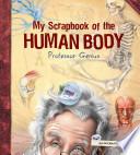 My Scrapbook of the Human Body  by Professor Genius