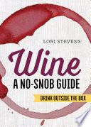 Wine  A No Snob Guide