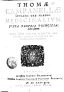 Thom   Campanell       Medicinalium  juxta propria principia  libri septem  Opus non solum medicis  sed omnibus natur   et priuat   valetudinis studiosis vtilissimum